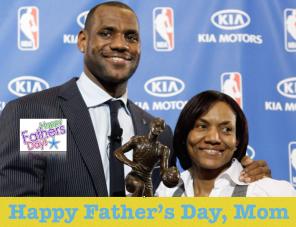 LeBronMom - singlemom fathersday